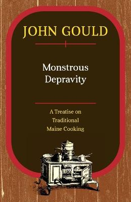 Monstrous Depravity: A Treatise on Traditional Maine Cooking book