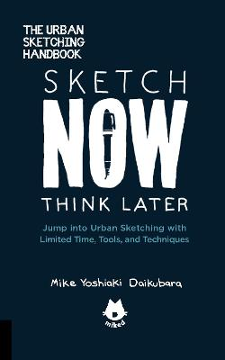 Sketch Now, Think Later book