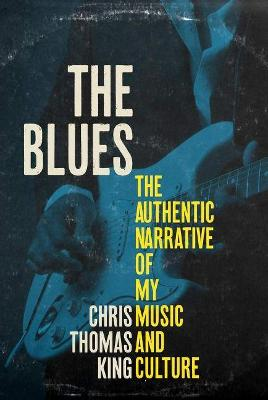 The Blues: The Authentic Narrative of My Music and Culture by Mr. Chris Thomas King