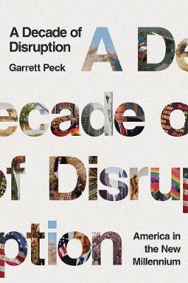 A Decade of Disruption: America in the New Millennium by Garrett Peck