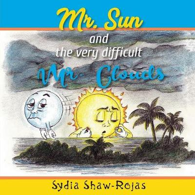 Mr. Sun and the Very Difficult Mr. Clouds by Sydia Shaw-Rojas