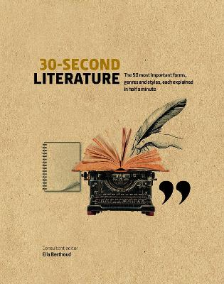 30-Second Literature: The 50 most important forms, genres and styles, each explained in half a minute by Ella Berthoud