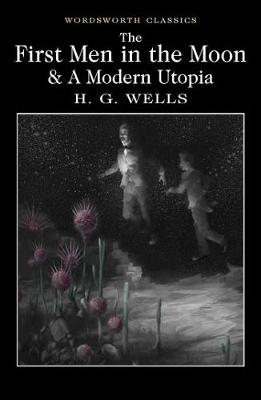 First Men in the Moon and A Modern Utopia by H. G. Wells