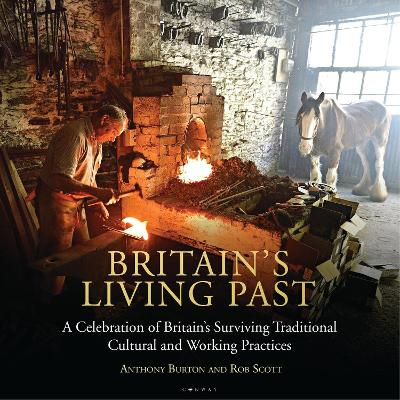 Britain's Living Past: A Celebration of Britain's Surviving Traditional Cultural and Working Practices by Anthony Burton