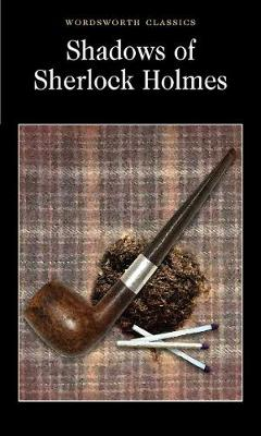 Shadows of Sherlock Holmes by David Stuart Davies