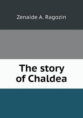 The Story of Chaldea by Zenaide a Ragozin