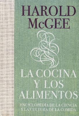 La cocina y los alimentos: Enciclopedia de la ciencia y la cultura de la comida / On Food and Cooking by Harold McGee