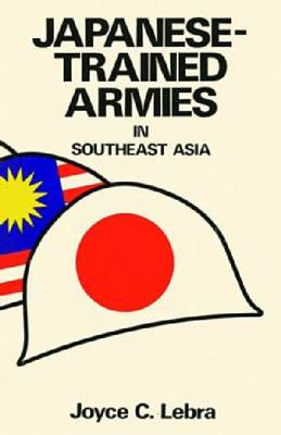 Japanese-Trained Armies in Southeast Asia by Joyce Lebra