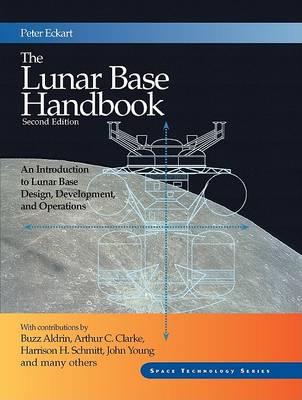 The Lunar Base Handbook by Peter Eckart
