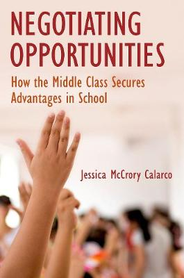 Negotiating Opportunities by Jessica McCrory Calarco