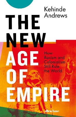 The New Age of Empire: How Racism and Colonialism Still Rule the World book