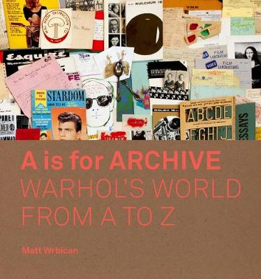 A is for Archive: Warhol?s World from A to Z book