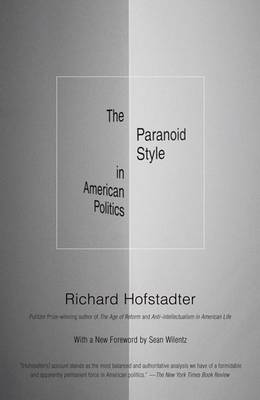 Paranoid Style in American Politics, and Other Essays by Richard Hofstadter