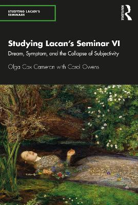 Studying Lacan's Seminar VI: Dream, Symptom, and the Collapse of Subjectivity by Olga Cox Cameron