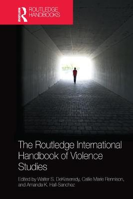 The Routledge International Handbook of Violence Studies by Walter S. DeKeseredy