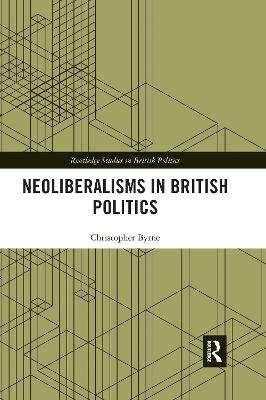 Neoliberalisms in British Politics by Christopher Byrne