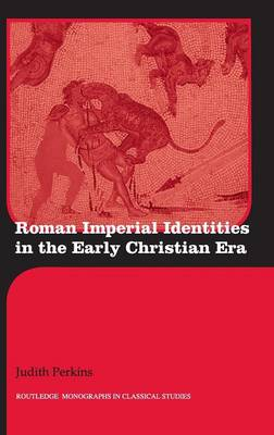Roman Imperial Identities in the Early Christian Era by Judith Perkins