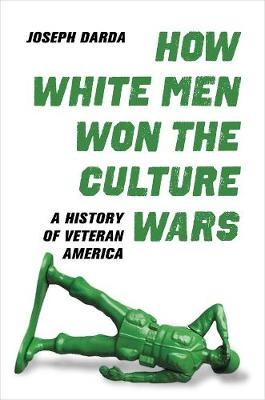 How White Men Won the Culture Wars: A History of Veteran America book