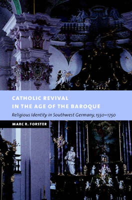 Catholic Revival in the Age of the Baroque by Marc R. Forster