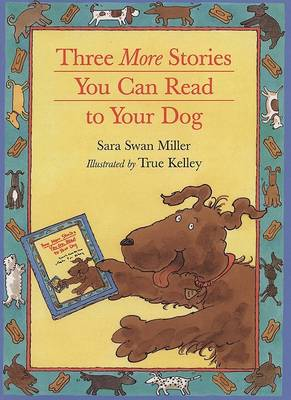 Three More Stories You can Read to Your Dog by True Kelley