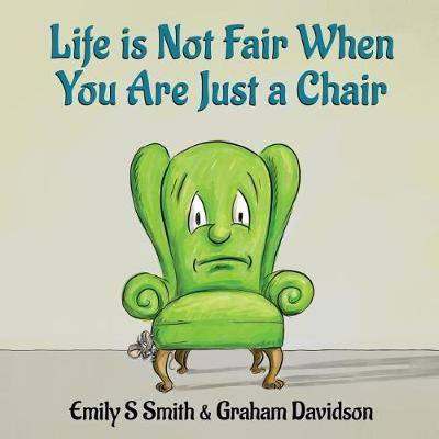Life is Not Fair When You Are Just a Chair: paperback by Emily S Smith