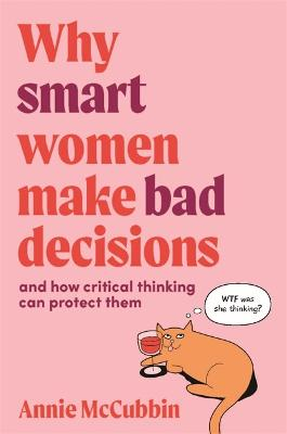 Why Smart Women Make Bad Decisions: And How Critical Thinking Can Protect Them book