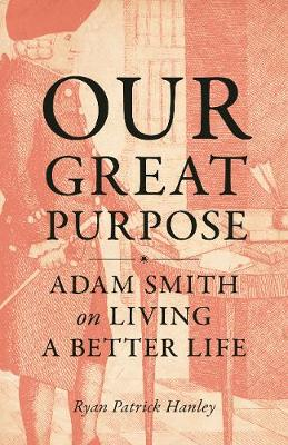 Our Great Purpose: Adam Smith on Living a Better Life book