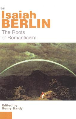 Roots Of Romanticism by Isaiah Berlin