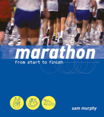 Marathon: From Start to Finish by Sam Murphy