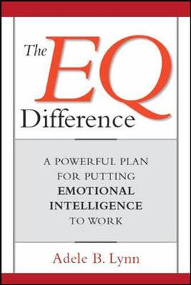 EQ Difference: A Powerful Plan for Putting Emotional Intelligence to Work by Adele B. Lynn