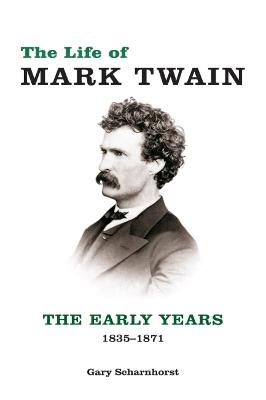The Life of Mark Twain by Gary Scharnhorst