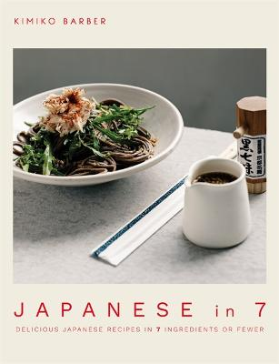 Japanese in 7: Delicious Japanese recipes in 7 ingredients or fewer by Kimiko Barber