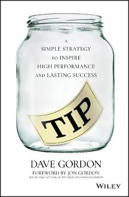 Tip: A Simple Strategy to Inspire High Performance and Lasting Success by Dave Gordon