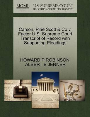 Carson, Pirie Scott & Co V. Factor U.S. Supreme Court Transcript of Record with Supporting Pleadings by Howard P Robinson