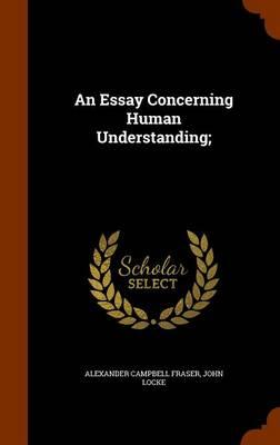 An Essay Concerning Human Understanding; by John Locke
