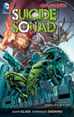 Suicide Squad Suicide Squad Volume 2: Basilisk Rising TP (The New 52) Basilisk Rising Volume 2 by Adam Glass