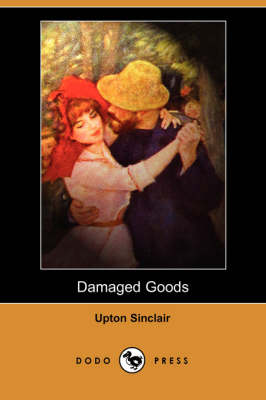 Damaged Goods (Dodo Press) by Upton Sinclair