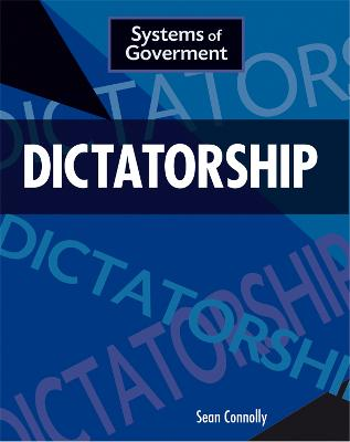 Systems of Government: Dictatorship by Sean Connolly