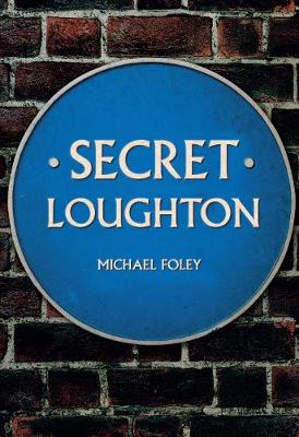 Secret Loughton by Michael Foley