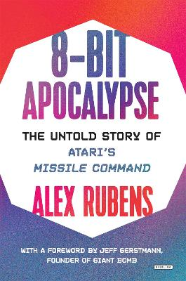 8-Bit Apocalypse: The Untold Story of Atari's Missile Command book