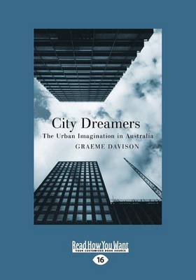 City Dreamers: The Urban Imagination in Australia by Graeme Davison