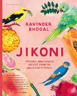 Jikoni: Proudly Inauthentic Recipes from an Immigrant Kitchen by Ravinder Bhogal