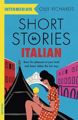 Short Stories in Italian for Intermediate Learners: Read for pleasure at your level, expand your vocabulary and learn Italian the fun way! book