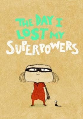 The Day I Lost My Superpowers by Michael Escoffier