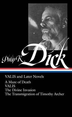 Philip K. Dick: Valis and Later Novels by Jonathan Lethem