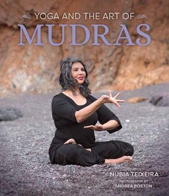 Yoga and the Art of Mudras by Nubia Teixeira