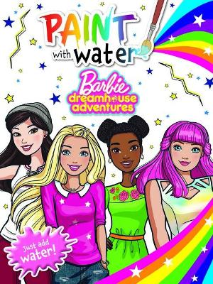 Barbie Dreamhouse Adventures: Paint with Water book