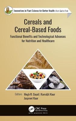 Cereals and Cereal-Based Foods: Functional Benefits and Technological Advances for Nutrition and Healthcare book