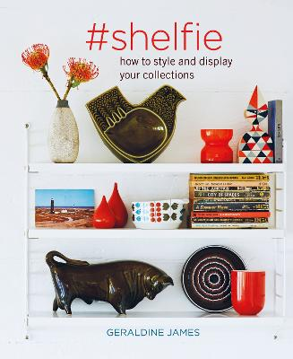 #shelfie: How to Style and Display Your Collections by Geraldine James