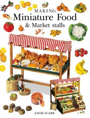 Making Miniature Food & Market Stalls by Angie Scarr